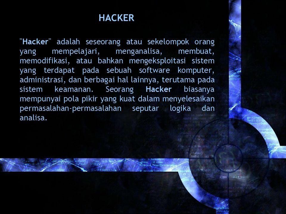 Hacker adalah seseorang atau sekelompok orang yang mempelajari, menganalisa, membuat, memodifikasi, atau bahkan mengeksploitasi sistem yang terdapat pada sebuah software komputer, administrasi, dan berbagai hal lainnya, terutama pada sistem keamanan.