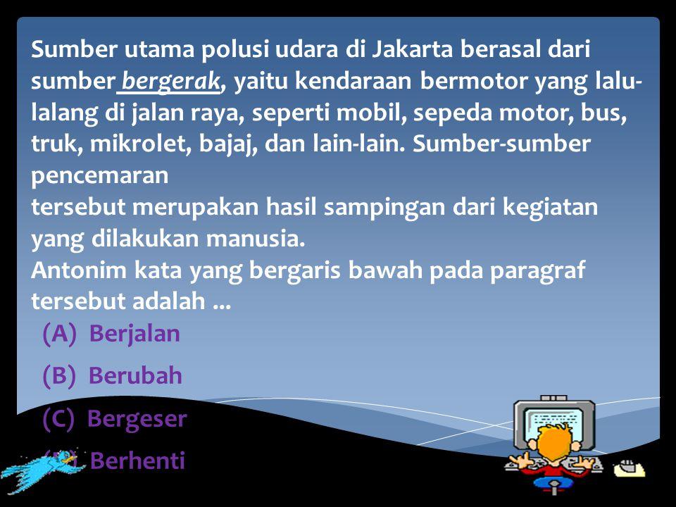 Sumber utama polusi udara di Jakarta berasal dari sumber bergerak, yaitu kendaraan bermotor yang lalu- lalang di jalan raya, seperti mobil, sepeda mot