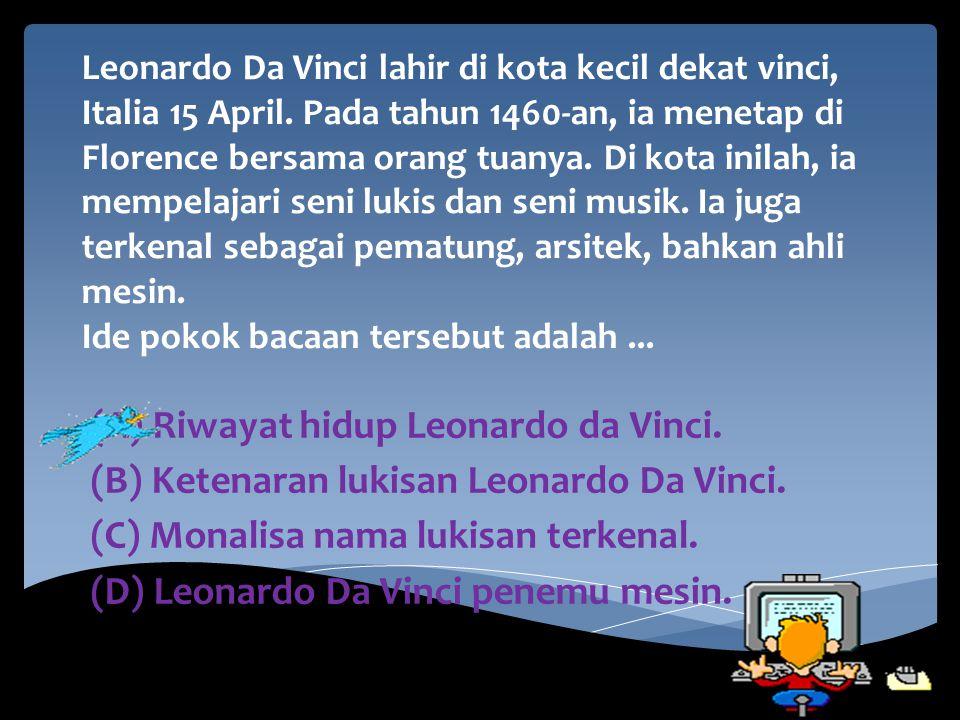Leonardo Da Vinci lahir di kota kecil dekat vinci, Italia 15 April. Pada tahun 1460-an, ia menetap di Florence bersama orang tuanya. Di kota inilah, i