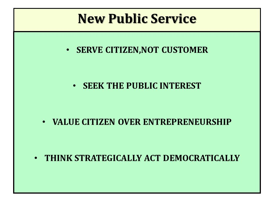 New Public Service RECOGNIZE THAT ACCOUNTABILITY IS NOT SIMPLE SERVE RATHER THAN STEER VALUE PEOPLE NOT JUST PRODUCTIVITY