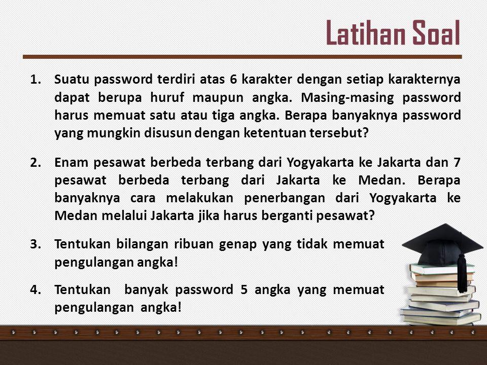Latihan Soal 1.Suatu password terdiri atas 6 karakter dengan setiap karakternya dapat berupa huruf maupun angka. Masing-masing password harus memuat s
