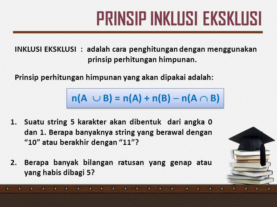 PRINSIP INKLUSI EKSKLUSI INKLUSI EKSKLUSI : adalah cara penghitungan dengan menggunakan prinsip perhitungan himpunan. Prinsip perhitungan himpunan yan