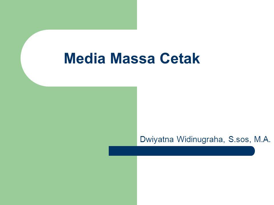 Media Massa Cetak Dwiyatna Widinugraha, S.sos, M.A.