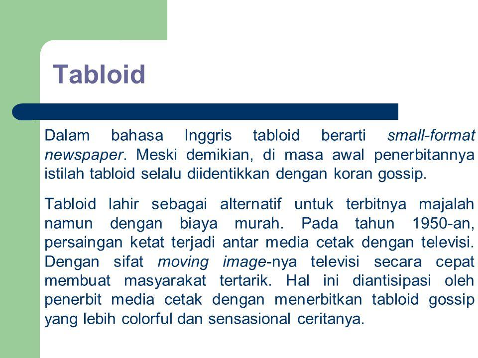 Tabloid Dalam bahasa Inggris tabloid berarti small-format newspaper. Meski demikian, di masa awal penerbitannya istilah tabloid selalu diidentikkan de