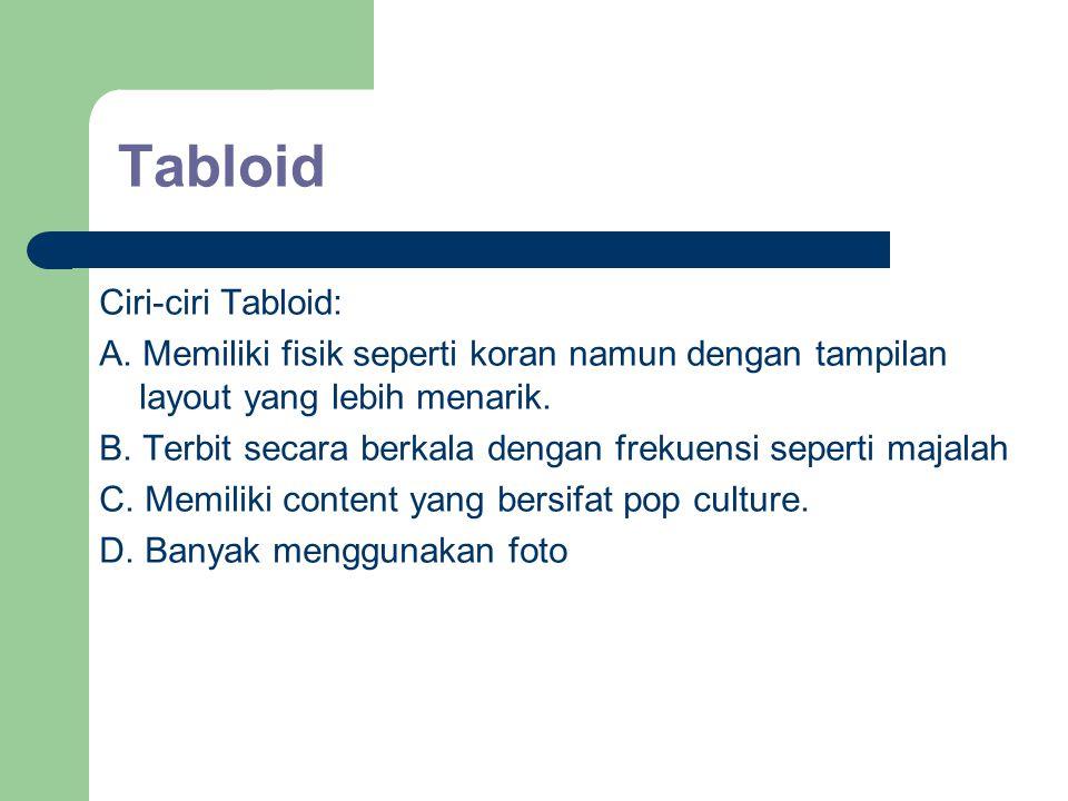Tabloid Ciri-ciri Tabloid: A. Memiliki fisik seperti koran namun dengan tampilan layout yang lebih menarik. B. Terbit secara berkala dengan frekuensi