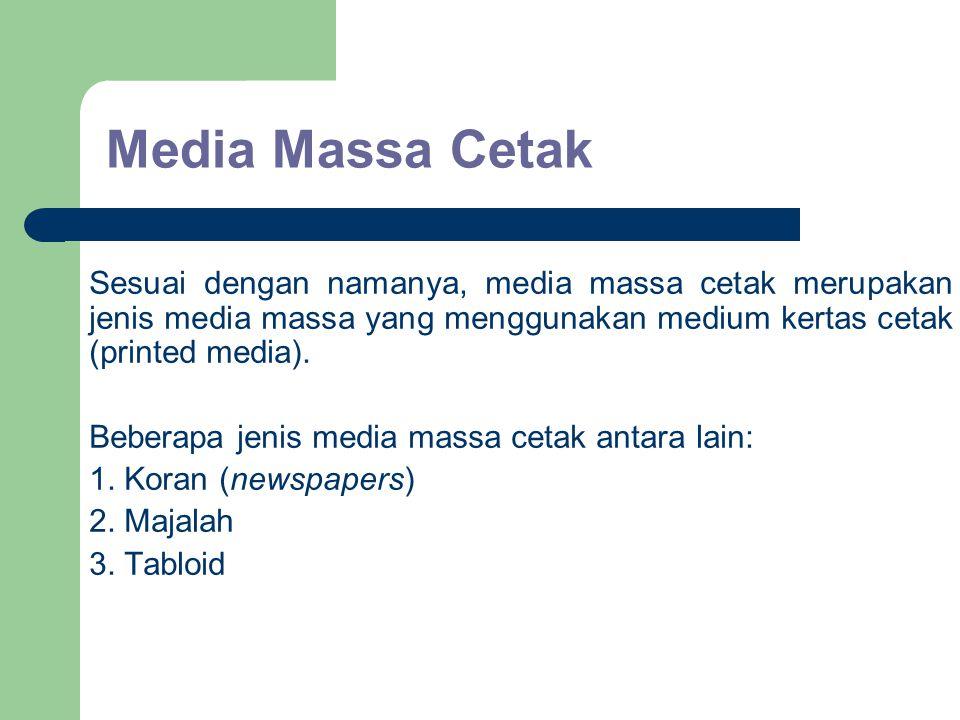 Media Massa Cetak Sesuai dengan namanya, media massa cetak merupakan jenis media massa yang menggunakan medium kertas cetak (printed media). Beberapa