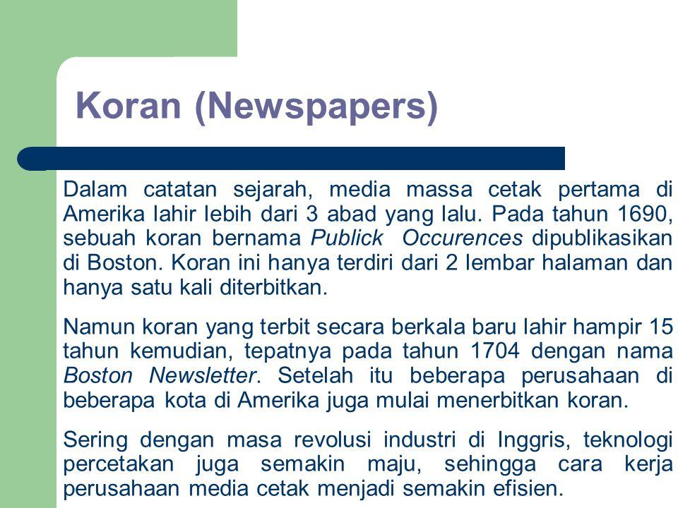 Koran (Newspapers) Dalam catatan sejarah, media massa cetak pertama di Amerika lahir lebih dari 3 abad yang lalu. Pada tahun 1690, sebuah koran bernam