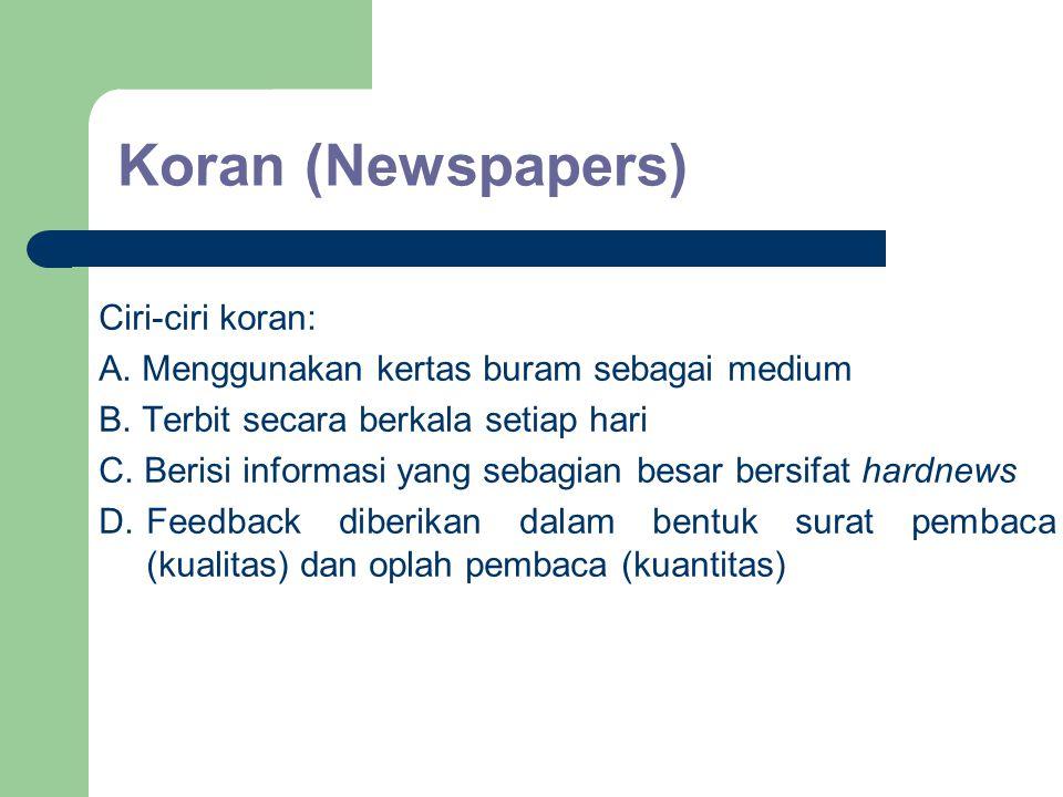 Koran (Newspapers) Ciri-ciri koran: A. Menggunakan kertas buram sebagai medium B. Terbit secara berkala setiap hari C. Berisi informasi yang sebagian
