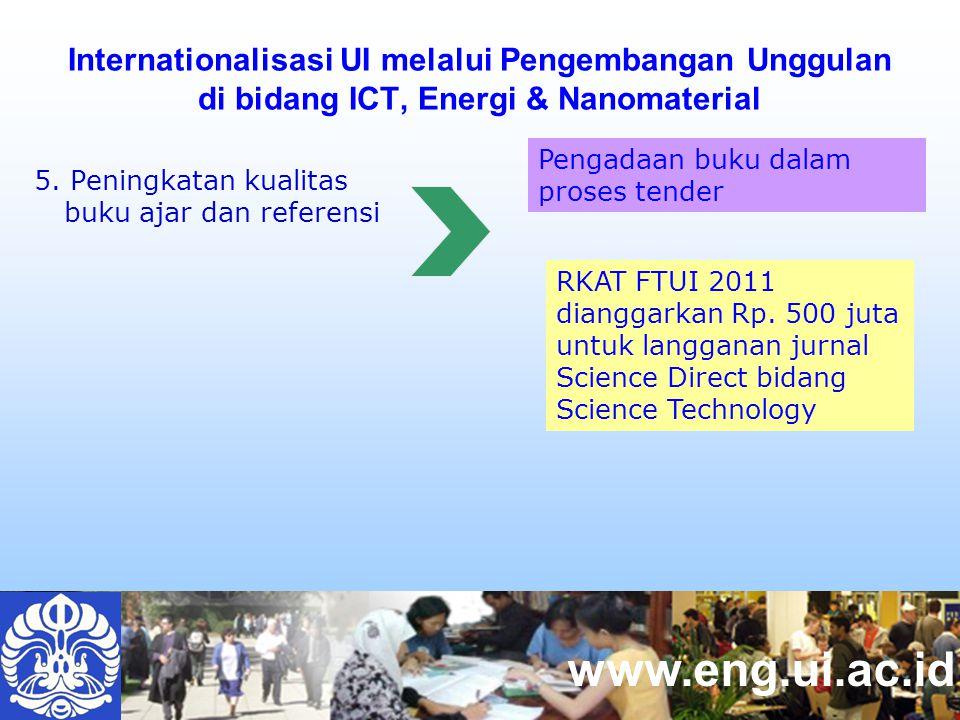 www.eng.ui.ac.id Internationalisasi UI melalui Pengembangan Unggulan di bidang ICT, Energi & Nanomaterial 5.