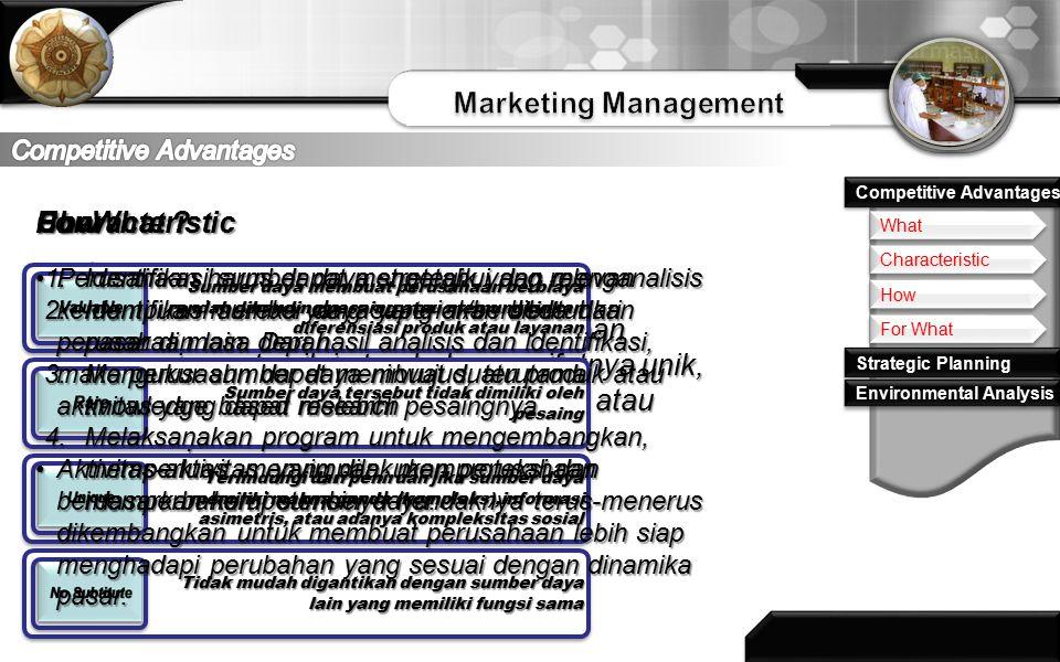 How Characteristic For What Competitive Advantages Strategic Planning Environmental Analysis What Merupakan suatu kondisi dimana perusahaan mempunyai seuatu nilai atau hal yang sifatnya unik, langka, tidak bisa ditiru, tdk bisa digantikan atau dimiliki oleh perusahaan lain.