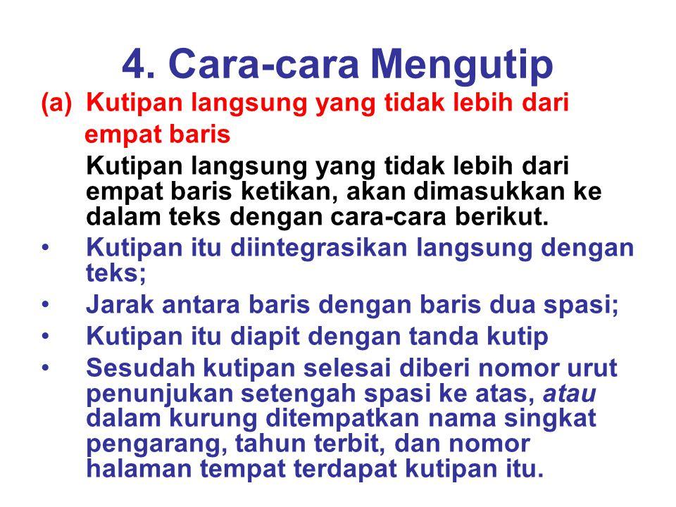 4. Cara-cara Mengutip (a)Kutipan langsung yang tidak lebih dari empat baris Kutipan langsung yang tidak lebih dari empat baris ketikan, akan dimasukka