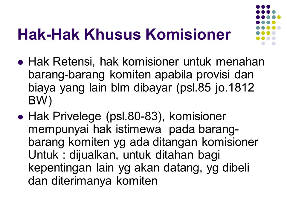 Hak-Hak Khusus Komisioner Hak Retensi, hak komisioner untuk menahan barang-barang komiten apabila provisi dan biaya yang lain blm dibayar (psl.85 jo.1