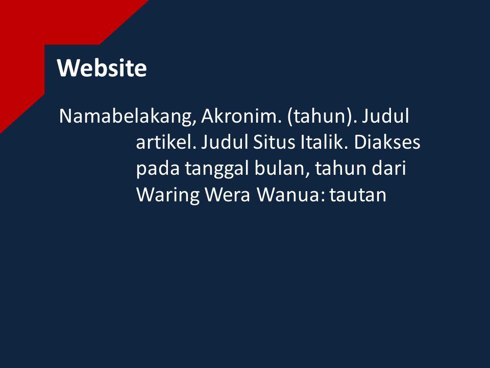 Website Namabelakang, Akronim. (tahun). Judul artikel. Judul Situs Italik. Diakses pada tanggal bulan, tahun dari Waring Wera Wanua: tautan