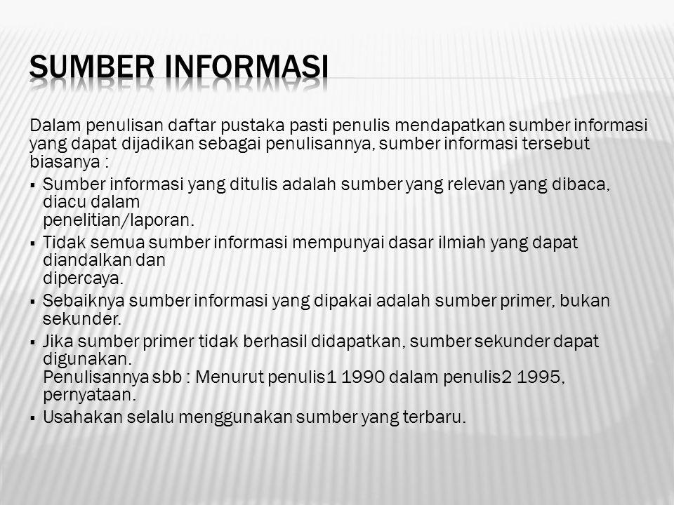 Dalam penulisan daftar pustaka pasti penulis mendapatkan sumber informasi yang dapat dijadikan sebagai penulisannya, sumber informasi tersebut biasany