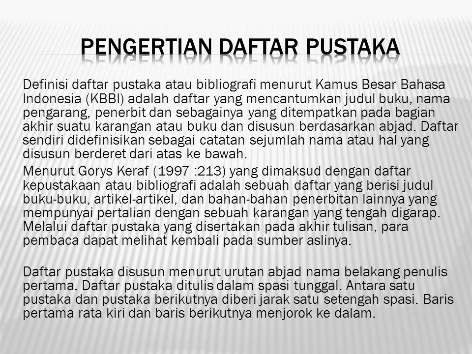 Definisi daftar pustaka atau bibliografi menurut Kamus Besar Bahasa Indonesia (KBBI) adalah daftar yang mencantumkan judul buku, nama pengarang, pener