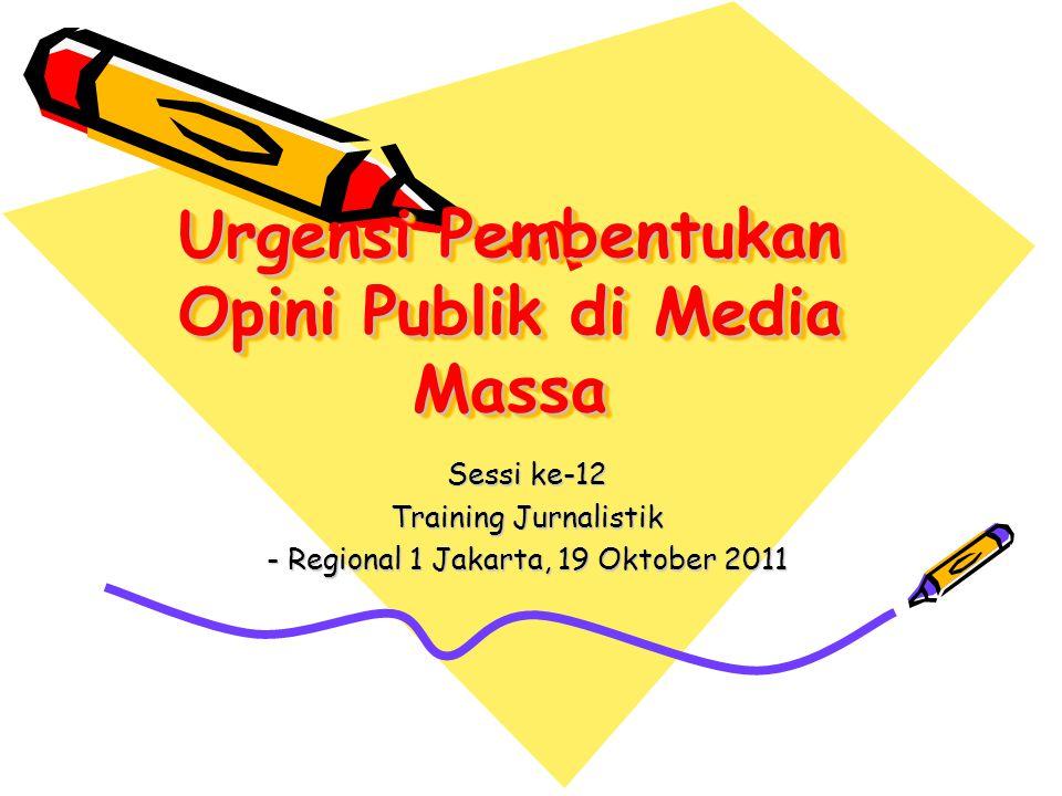 Urgensi Pembentukan Opini Publik di Media Massa Sessi ke-12 Training Jurnalistik - Regional 1 Jakarta, 19 Oktober 2011