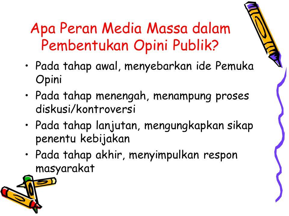 Apa Peran Media Massa dalam Pembentukan Opini Publik? Pada tahap awal, menyebarkan ide Pemuka Opini Pada tahap menengah, menampung proses diskusi/kont