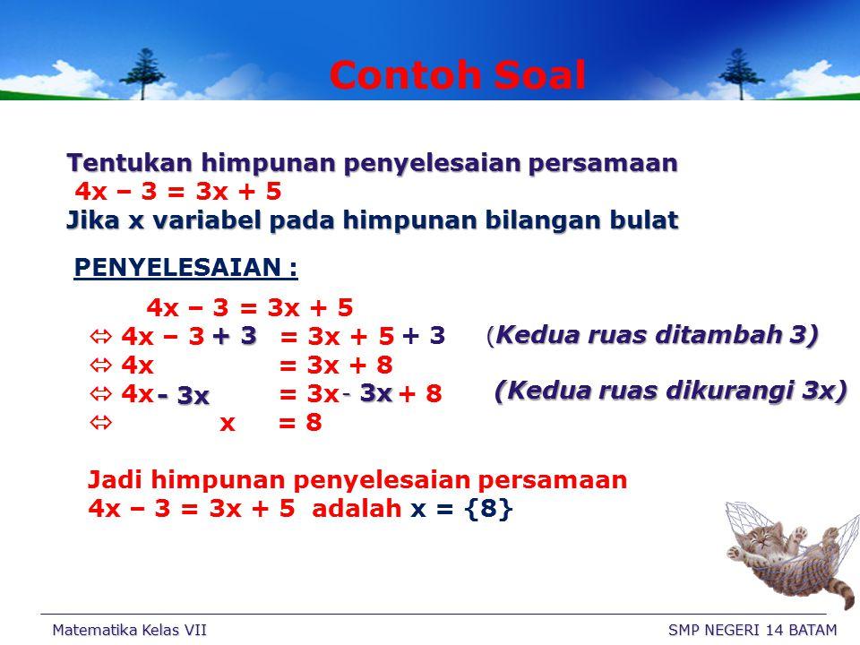 Bentuk Setara dari PLSV PPerhatikan a. x – 3 =5 Jika x diganti 8 maka 8-3 = 5 (Benar). Jadi penyelesaian persamaan x-3 = 5 adalah x = 8 b. 2x – 6