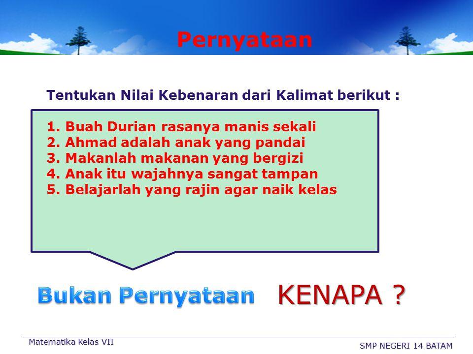 Pernyataan & Kalimat Terbuka PPernyataan Tentukan Nilai Kebenaran dari Kalimat berikut : 1. Jakarta adalah Ibu Kota Indonesia 2. SMPN 14 Batam ter