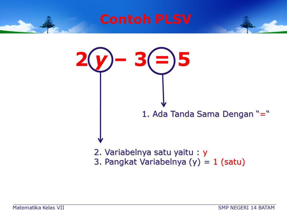 """Matematika Kelas VII SMP NEGERI 14 BATAM Mengenal PLSV PERSAMAAN Dihubungkan dengan tanda sama dengan """" = """" PLSV SATU VARIABEL Hanya mempunyai """"Satu V"""