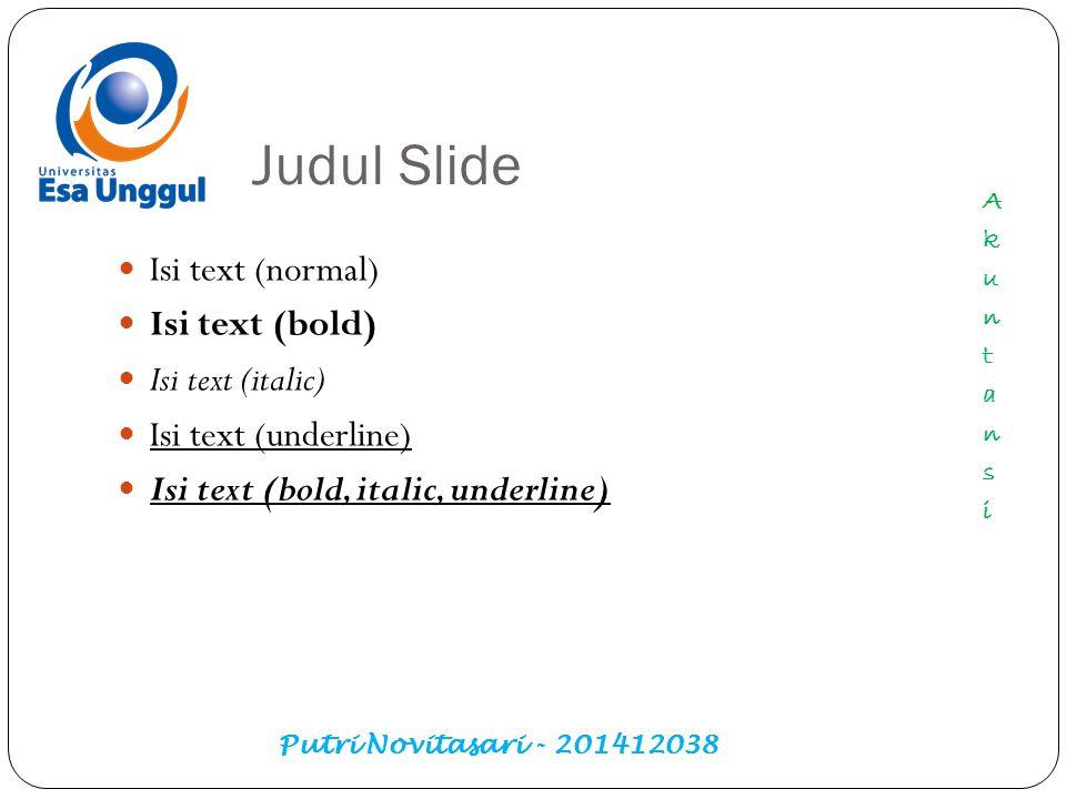 Program Studi Akuntansi Putri Novitasari - 201412038Putri Novitasari - 201412038 Slide Perbandingan Isi text (dalam format normal) Isi text (dalam format bold)