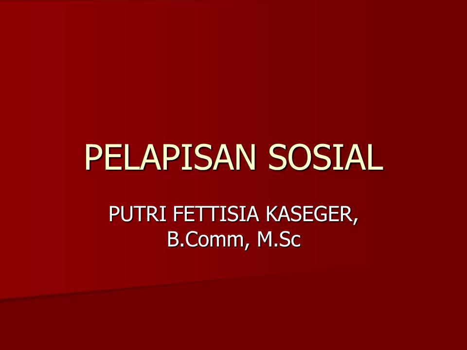 PELAPISAN SOSIAL PUTRI FETTISIA KASEGER, B.Comm, M.Sc