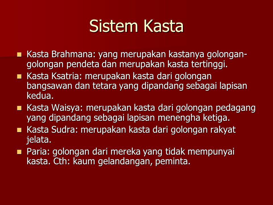 Sistem Kasta Kasta Brahmana: yang merupakan kastanya golongan- golongan pendeta dan merupakan kasta tertinggi. Kasta Brahmana: yang merupakan kastanya