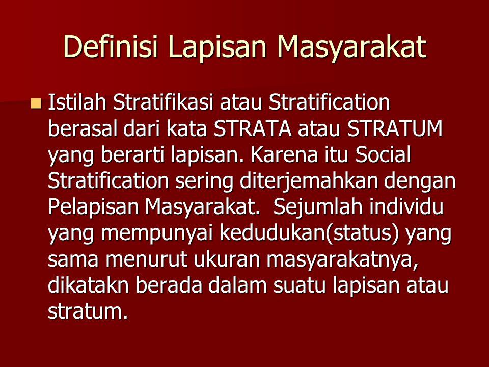 Definisi Lapisan Masyarakat Istilah Stratifikasi atau Stratification berasal dari kata STRATA atau STRATUM yang berarti lapisan. Karena itu Social Str
