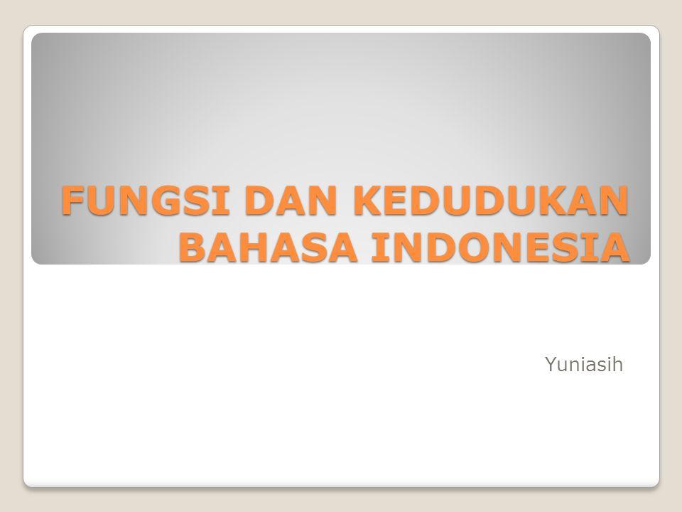 FUNGSI DAN KEDUDUKAN BAHASA INDONESIA Yuniasih
