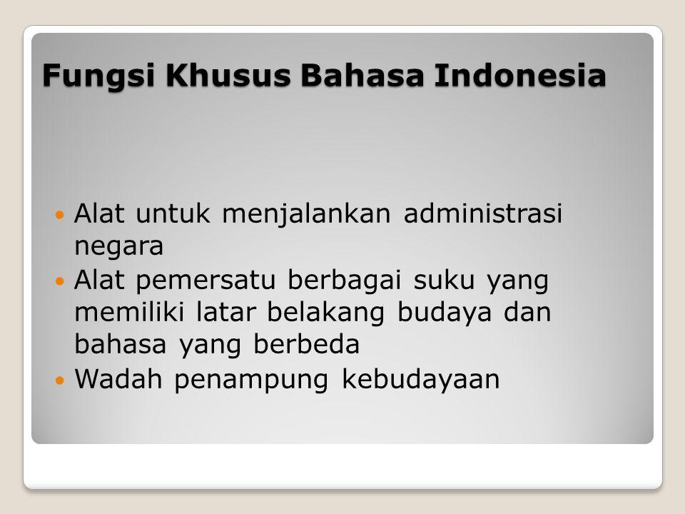 Fungsi Khusus Bahasa Indonesia Alat untuk menjalankan administrasi negara Alat pemersatu berbagai suku yang memiliki latar belakang budaya dan bahasa yang berbeda Wadah penampung kebudayaan