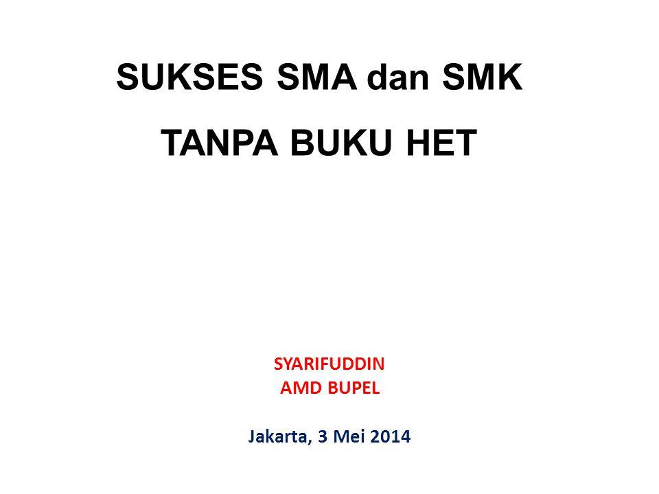 SUKSES SMA dan SMK TANPA BUKU HET SYARIFUDDIN AMD BUPEL Jakarta, 3 Mei 2014