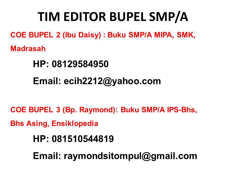 TIM EDITOR BUPEL SMP/A COE BUPEL 2 (Ibu Daisy) : Buku SMP/A MIPA, SMK, Madrasah HP: 08129584950 Email: ecih2212@yahoo.com COE BUPEL 3 (Bp. Raymond): B