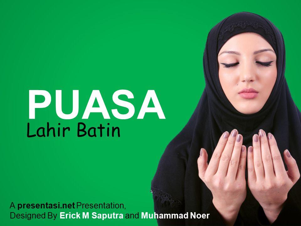PUASA Lahir Batin A presentasi.net Presentation, Designed By Erick M Saputra and Muhammad Noer