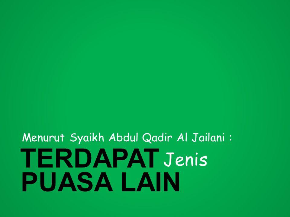 Menurut Syaikh Abdul Qadir Al Jailani : TERDAPAT Jenis PUASA LAIN