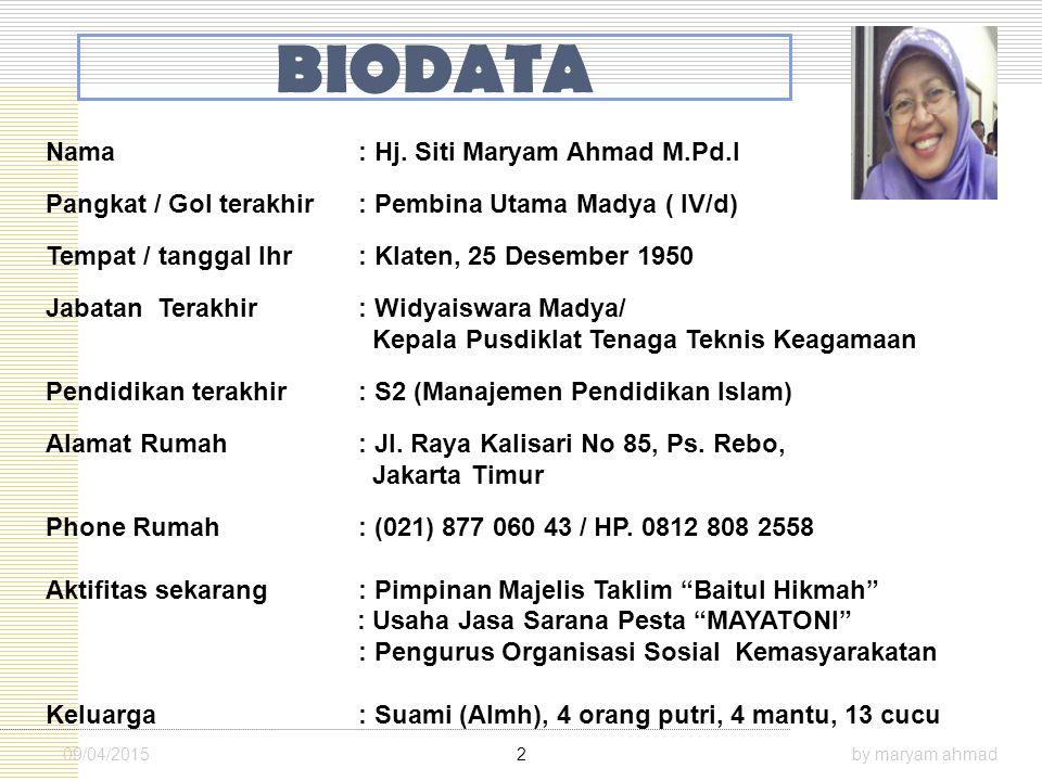 BIODATA 09/04/2015by maryam ahmad2 Nama: Hj. Siti Maryam Ahmad M.Pd.I Pangkat / Gol terakhir: Pembina Utama Madya ( IV/d) Tempat / tanggal lhr: Klaten