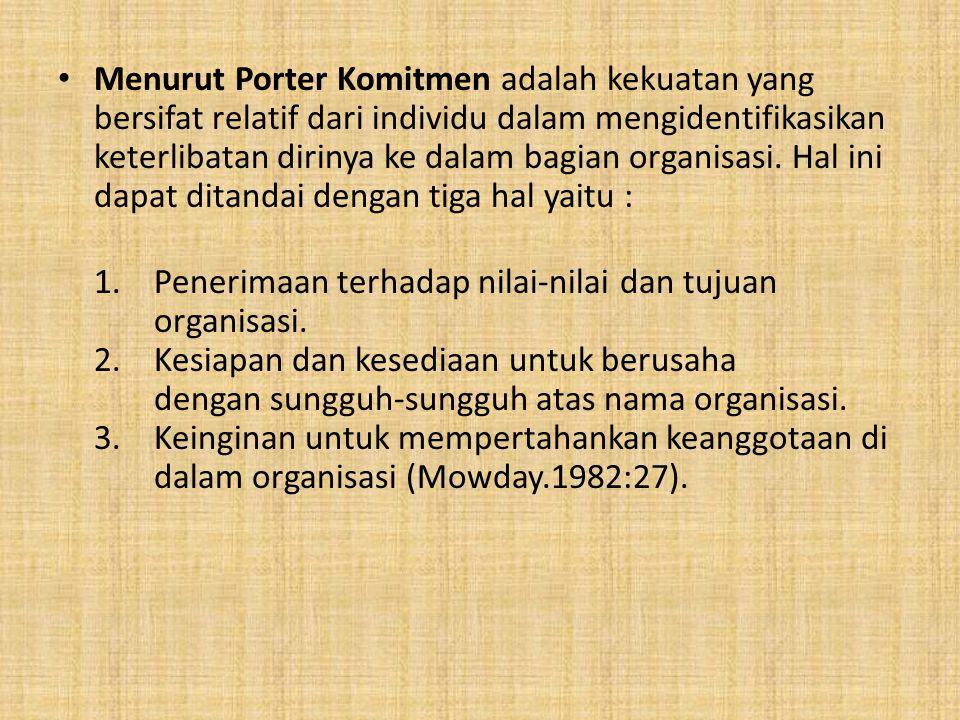 Menurut Porter Komitmen adalah kekuatan yang bersifat relatif dari individu dalam mengidentifikasikan keterlibatan dirinya ke dalam bagian organisasi.