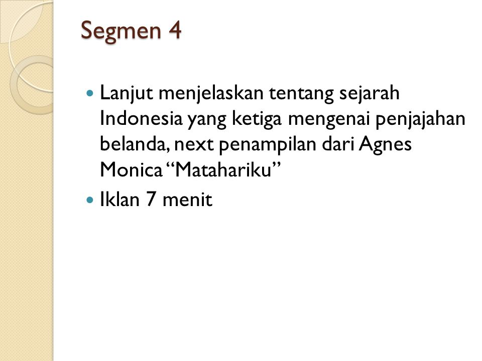 Segmen 4 Lanjut menjelaskan tentang sejarah Indonesia yang ketiga mengenai penjajahan belanda, next penampilan dari Agnes Monica Matahariku Iklan 7 menit