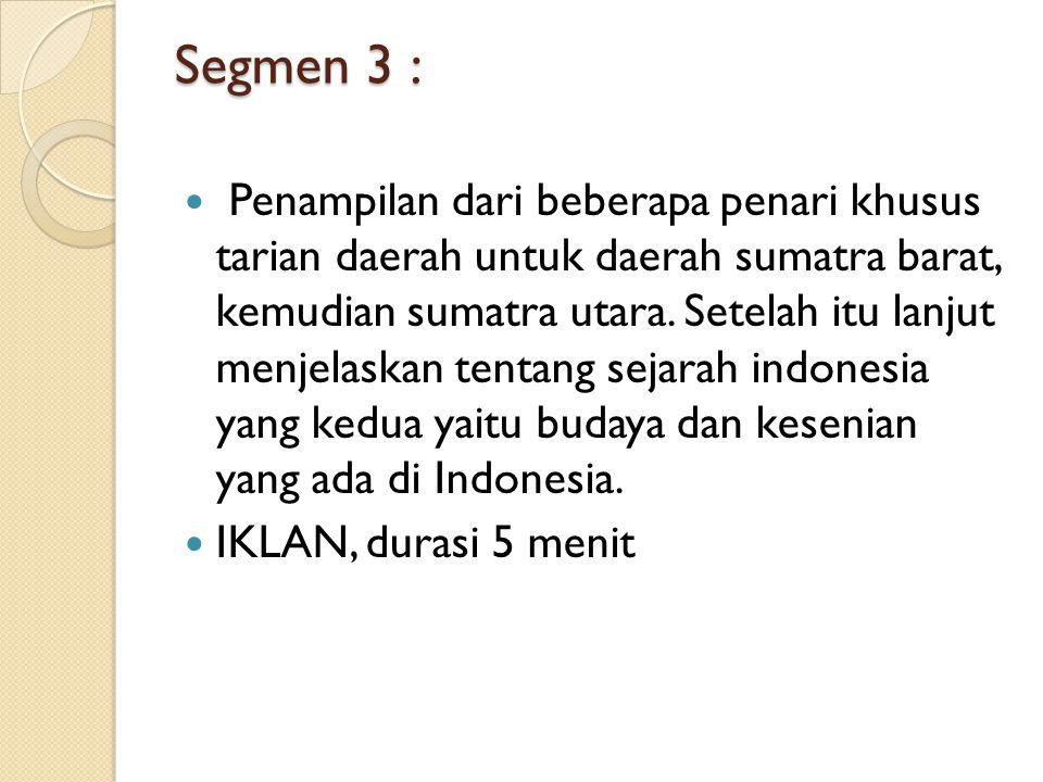 Segmen 3 : Penampilan dari beberapa penari khusus tarian daerah untuk daerah sumatra barat, kemudian sumatra utara.