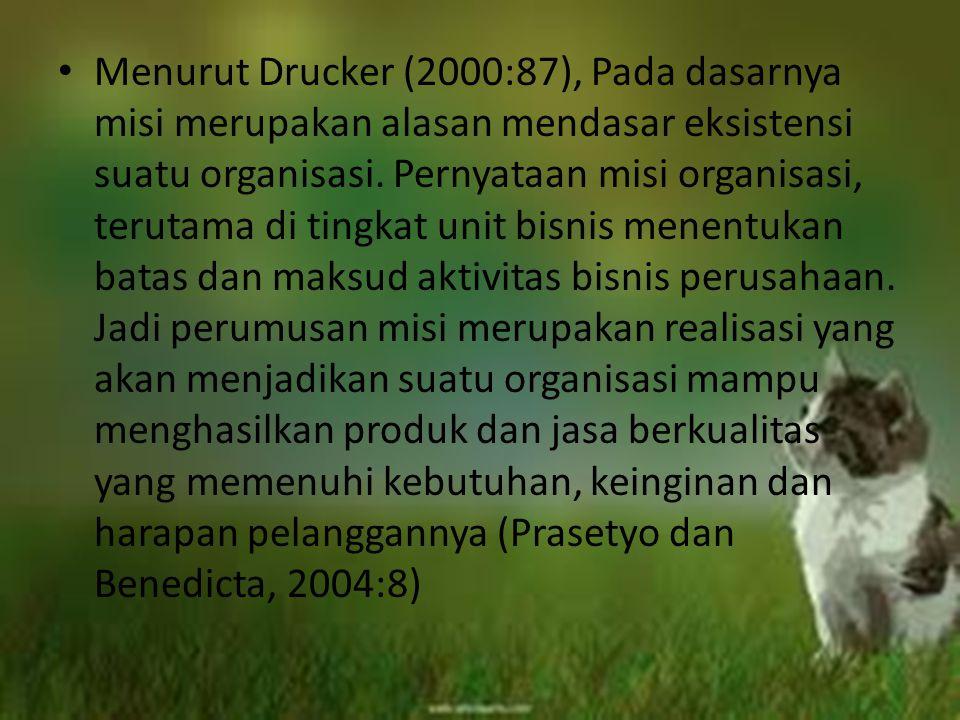 Menurut Drucker (2000:87), Pada dasarnya misi merupakan alasan mendasar eksistensi suatu organisasi. Pernyataan misi organisasi, terutama di tingkat u