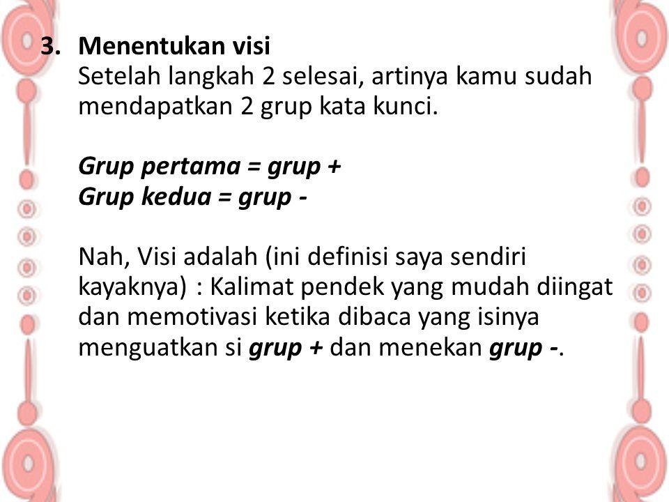 3.Menentukan visi Setelah langkah 2 selesai, artinya kamu sudah mendapatkan 2 grup kata kunci. Grup pertama = grup + Grup kedua = grup - Nah, Visi ada