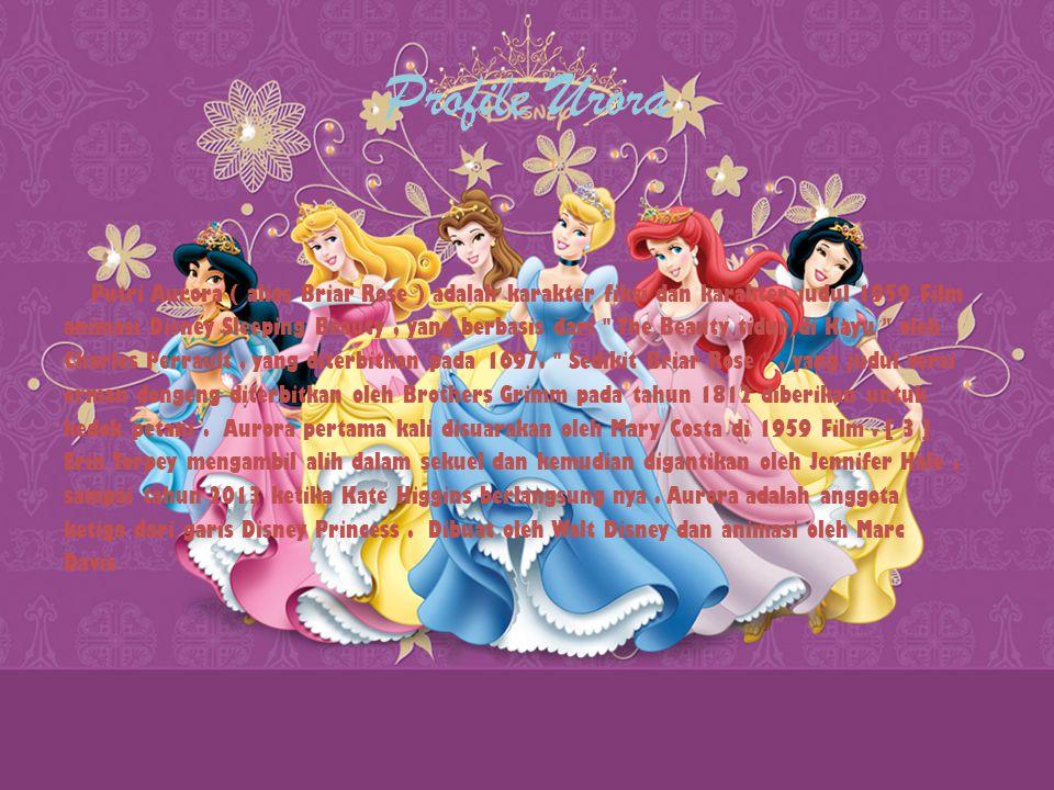 Profile Urora Putri Aurora ( alias Briar Rose ) adalah karakter fiksi dan karakter judul 1959 Film animasi Disney Sleeping Beauty, yang berbasis dari