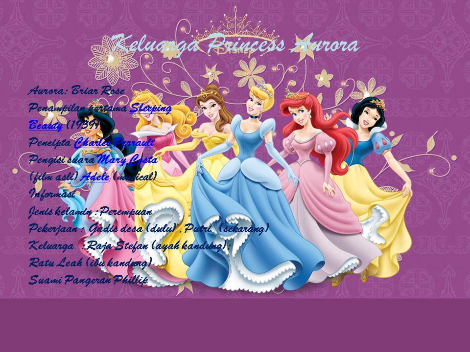 Keluarga Princess Aurora Aurora: Briar Rose Penampilan pertama SleepingSleeping BeautyBeauty (1959) Pencipta Charles PerraultCharles Perrault Pengisi