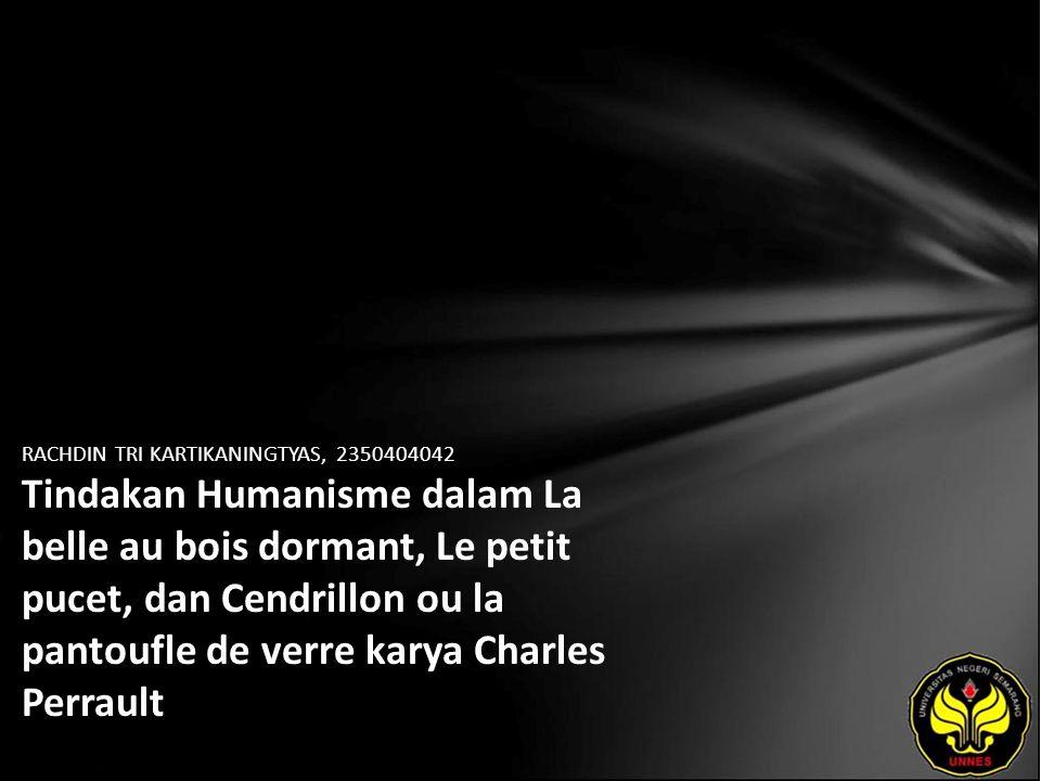 RACHDIN TRI KARTIKANINGTYAS, 2350404042 Tindakan Humanisme dalam La belle au bois dormant, Le petit pucet, dan Cendrillon ou la pantoufle de verre karya Charles Perrault