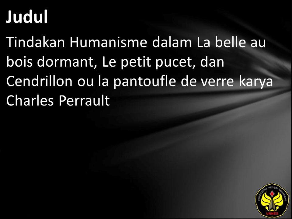 Judul Tindakan Humanisme dalam La belle au bois dormant, Le petit pucet, dan Cendrillon ou la pantoufle de verre karya Charles Perrault