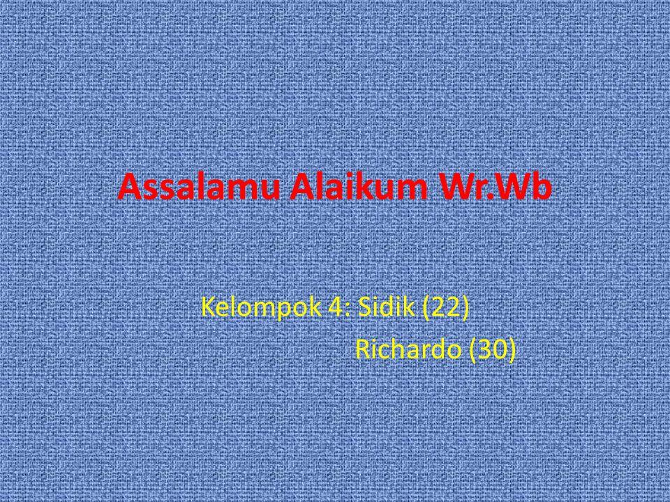 Assalamu Alaikum Wr.Wb Kelompok 4: Sidik (22) Richardo (30)