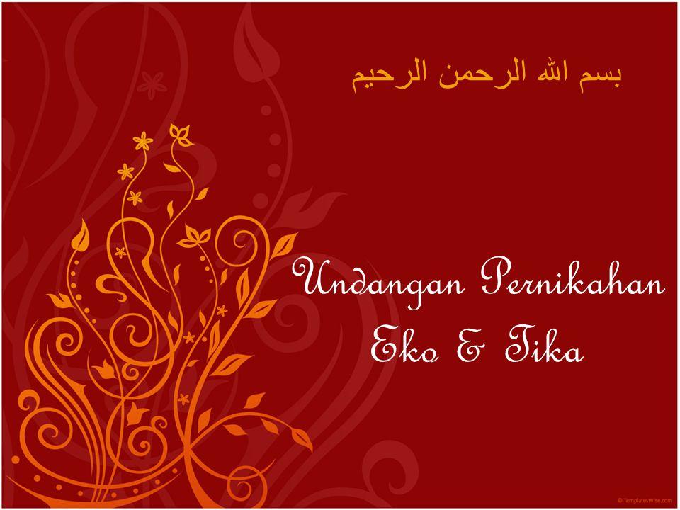 Undangan Pernikahan Eko & Tika بسم الله الرحمن الرحيم