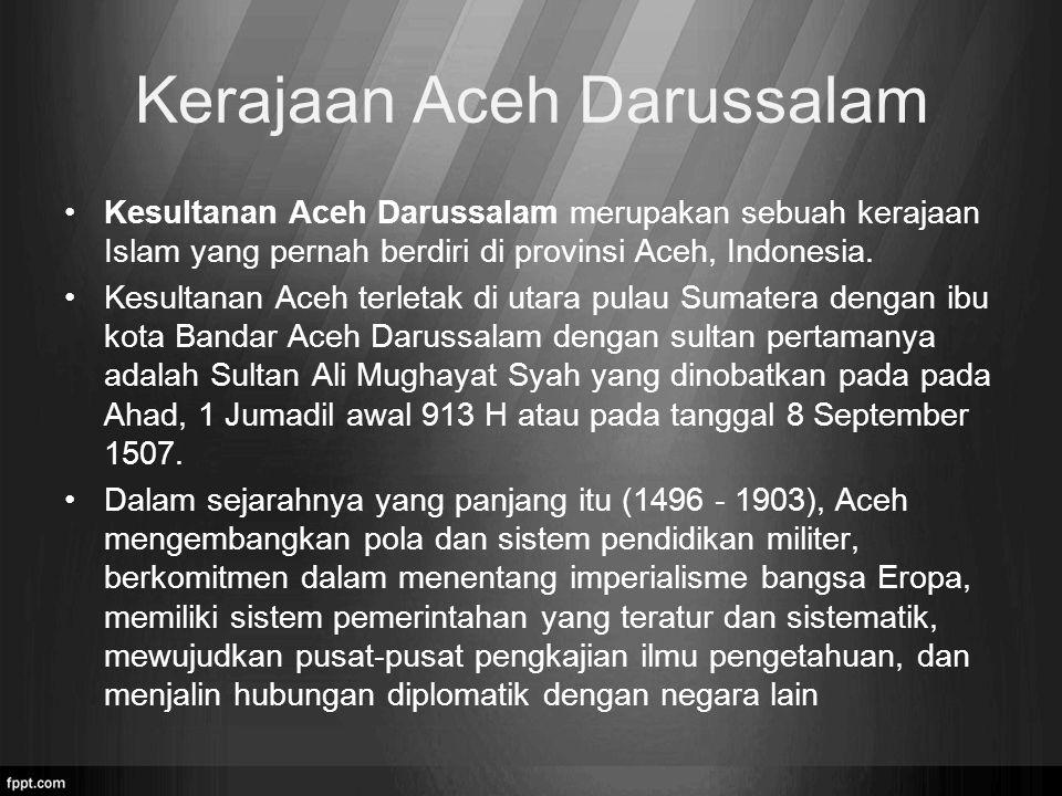 Kerajaan Aceh Darussalam Kesultanan Aceh Darussalam merupakan sebuah kerajaan Islam yang pernah berdiri di provinsi Aceh, Indonesia. Kesultanan Aceh t