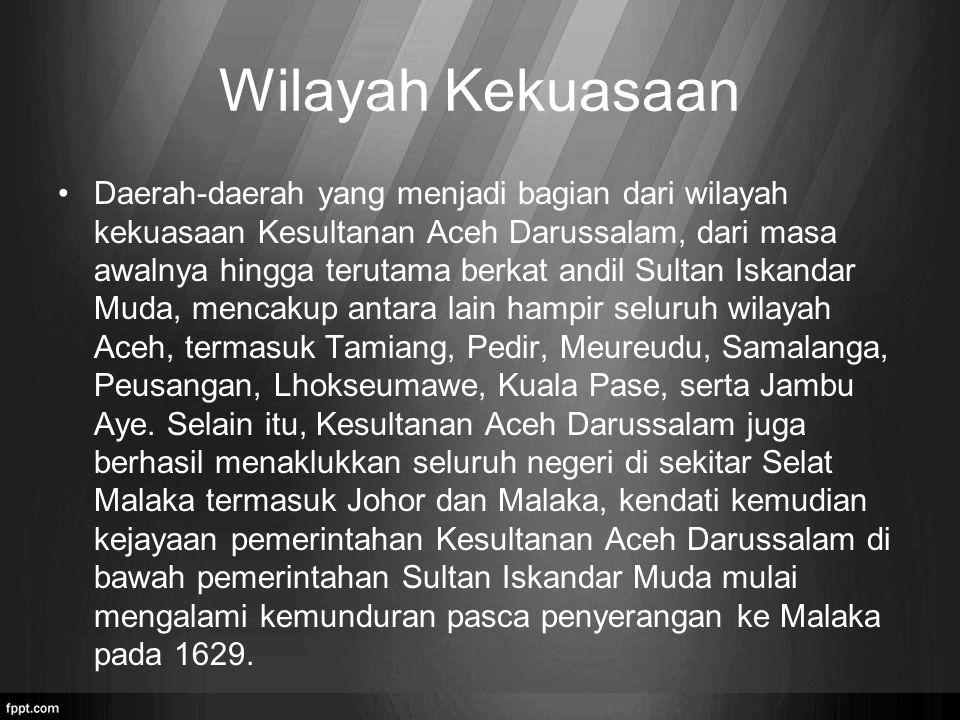 Wilayah Kekuasaan Daerah-daerah yang menjadi bagian dari wilayah kekuasaan Kesultanan Aceh Darussalam, dari masa awalnya hingga terutama berkat andil