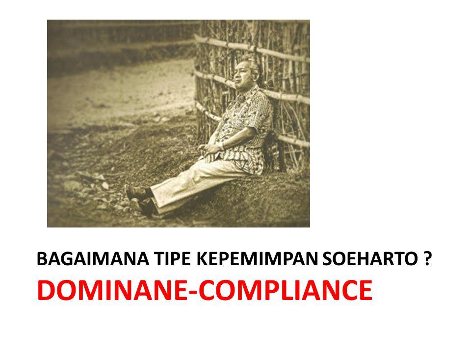 BAGAIMANA TIPE KEPEMIMPAN SOEHARTO ? DOMINANE-COMPLIANCE