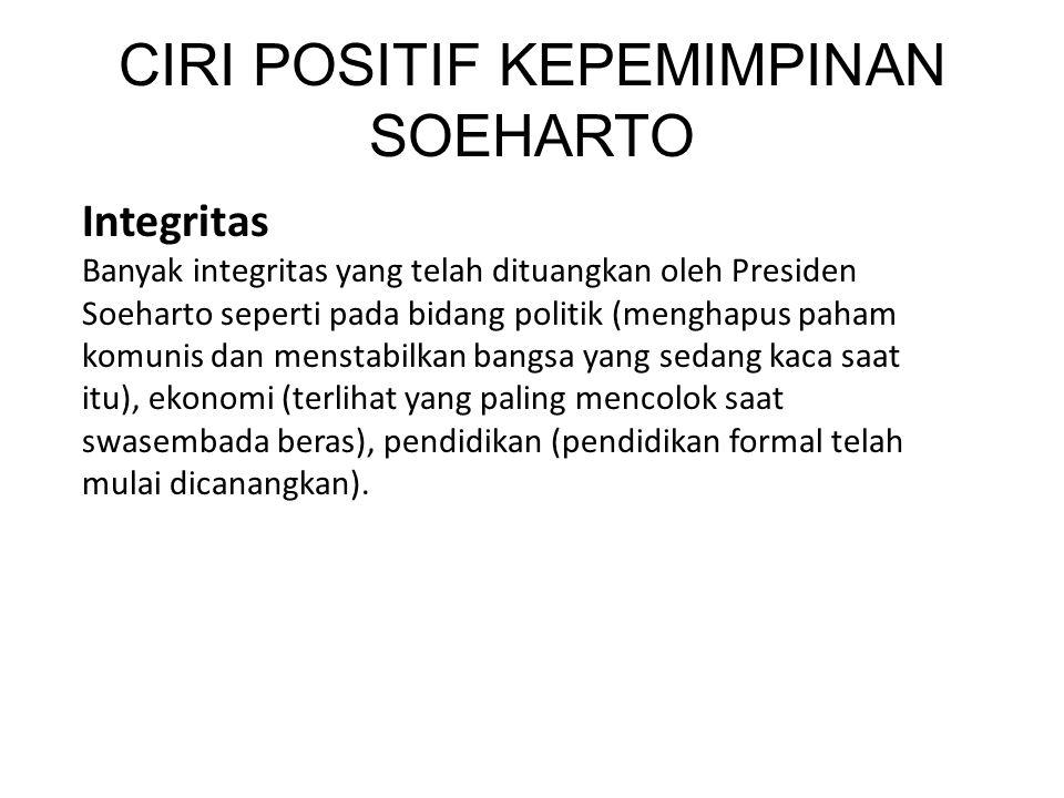 Integritas Banyak integritas yang telah dituangkan oleh Presiden Soeharto seperti pada bidang politik (menghapus paham komunis dan menstabilkan bangsa yang sedang kaca saat itu), ekonomi (terlihat yang paling mencolok saat swasembada beras), pendidikan (pendidikan formal telah mulai dicanangkan).
